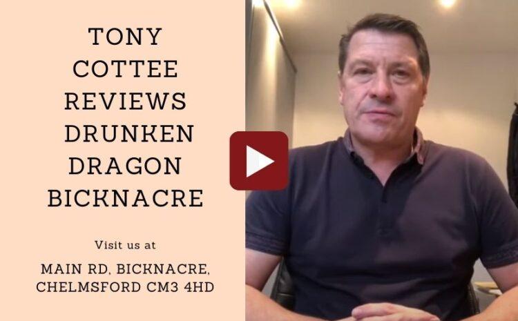 Tony Cottee Reviews Drunken Dragon Bicknacre